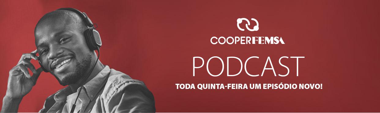 Podcast Cooperfemsa - Toda quinta-feira um episódio novo!